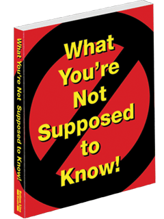 What You're Not Supposed To Know