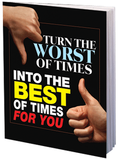 Turn the Worst of Times Into the Best of Times for You