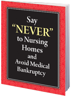 "Say ""NEVER"" to Nursing Homes and Avoid Medical Bankruptcy"